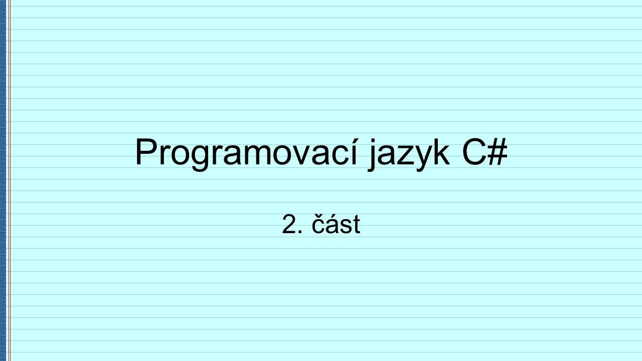 Programovací jazyk C# 2. část