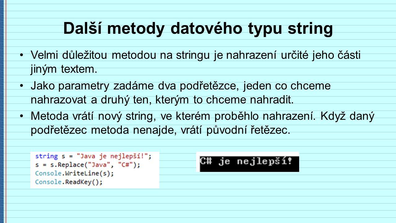 Další metody datového typu string Velmi důležitou metodou na stringu je nahrazení určité jeho části jiným textem.