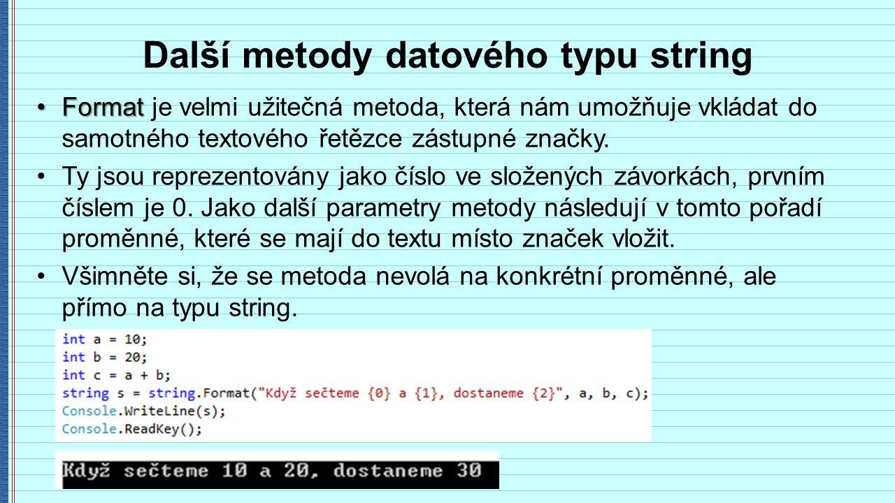 Další metody datového typu string FormatFormat je velmi užitečná metoda, která nám umožňuje vkládat do samotného textového řetězce zástupné značky.