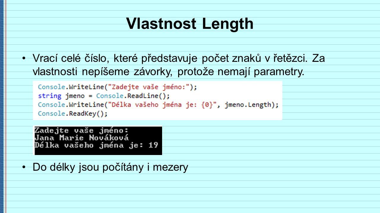 Vlastnost Length Vrací celé číslo, které představuje počet znaků v řetězci.