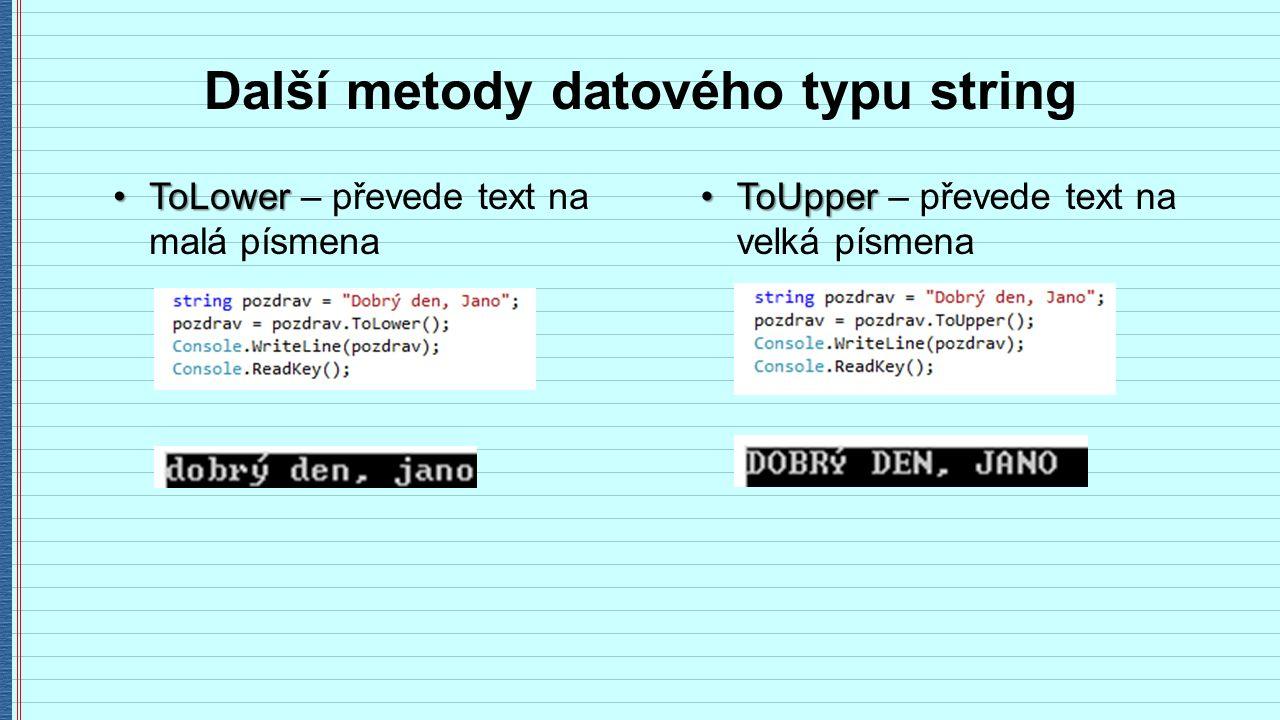 Další metody datového typu string ToLowerToLower – převede text na malá písmena ToUpperToUpper – převede text na velká písmena