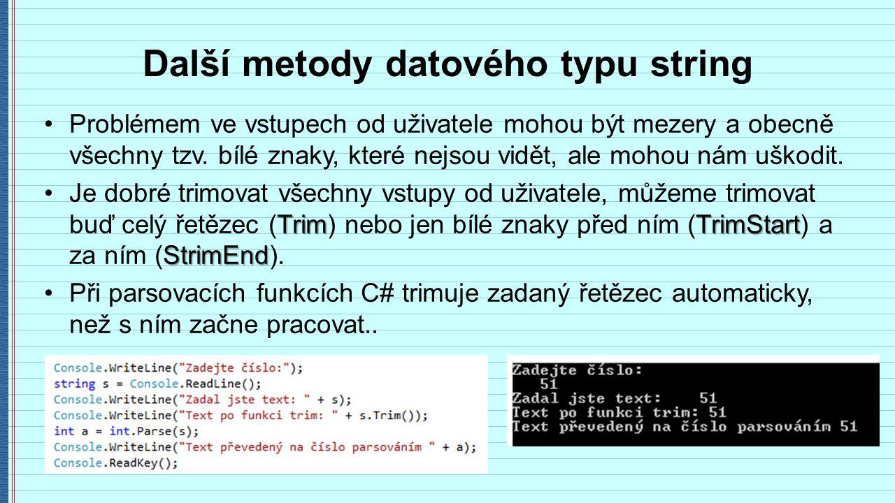 Další metody datového typu string Problémem ve vstupech od uživatele mohou být mezery a obecně všechny tzv.