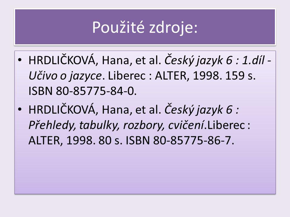 Použité zdroje: HRDLIČKOVÁ, Hana, et al. Český jazyk 6 : 1.díl - Učivo o jazyce.