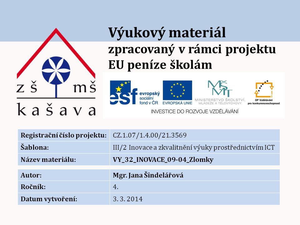Výukový materiál zpracovaný v rámci projektu EU peníze školám Registrační číslo projektu:CZ.1.07/1.4.00/21.3569 Šablona:III/2 Inovace a zkvalitnění výuky prostřednictvím ICT Název materiálu:VY_32_INOVACE_09-04_Zlomky Autor:Mgr.