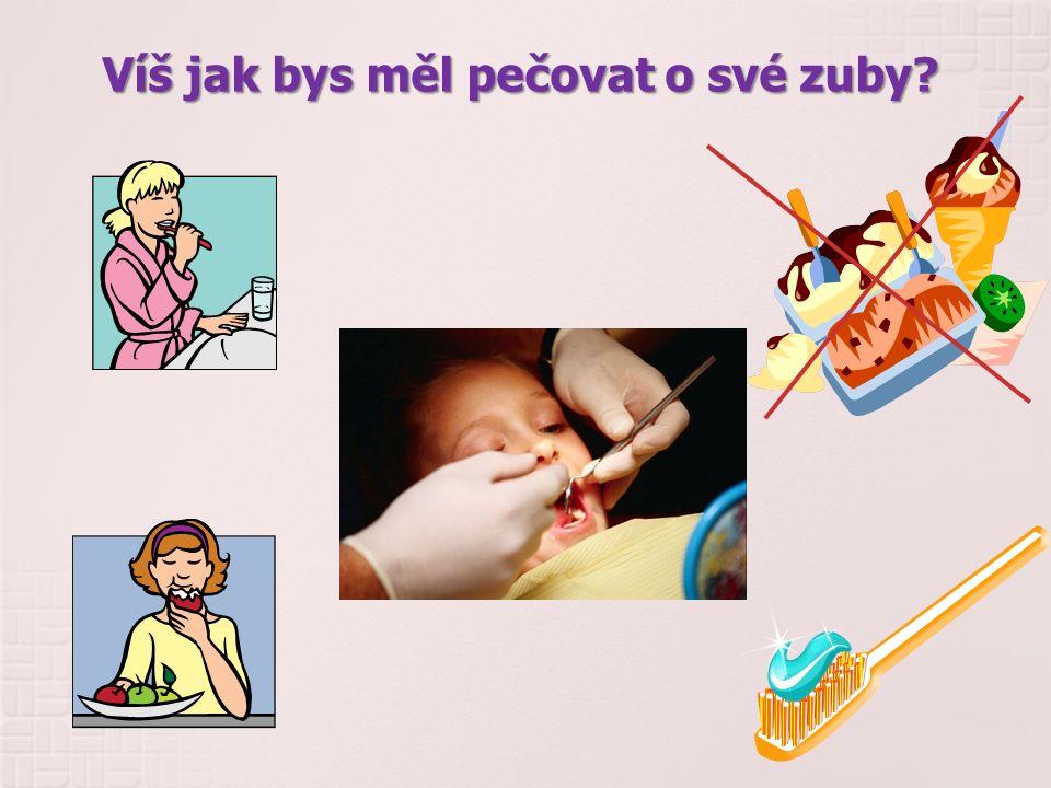 Víš jak bys měl pečovat o své zuby