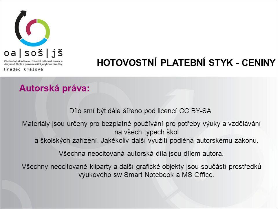 HOTOVOSTNÍ PLATEBNÍ STYK - CENINY Autorská práva: Dílo smí být dále šířeno pod licencí CC BY-SA. Materiály jsou určeny pro bezplatné používání pro pot