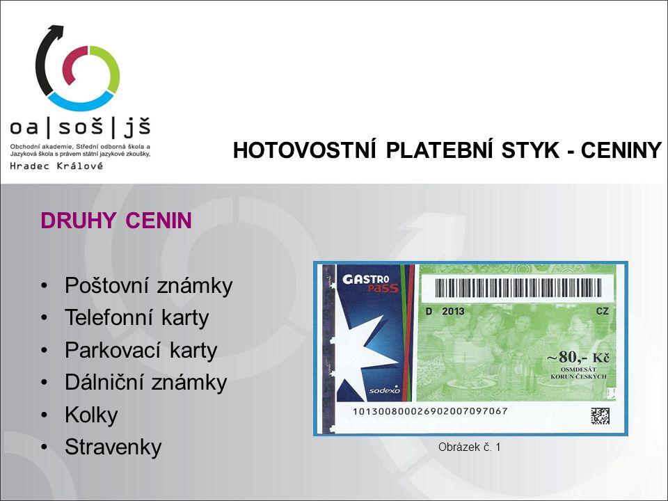 HOTOVOSTNÍ PLATEBNÍ STYK - CENINY DRUHY CENIN Poštovní známky Telefonní karty Parkovací karty Dálniční známky Kolky Stravenky Obrázek č. 1