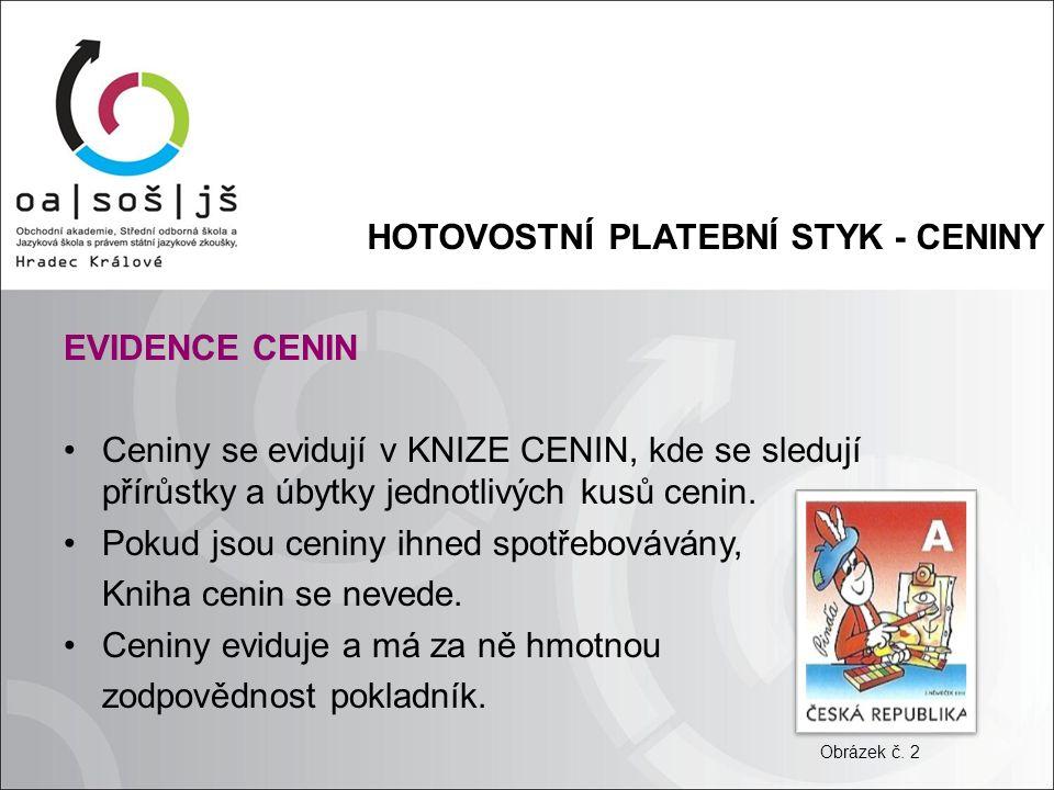 HOTOVOSTNÍ PLATEBNÍ STYK - CENINY ÚČET 213 - CENINY Je účet rozvahový AKTIVNÍ.