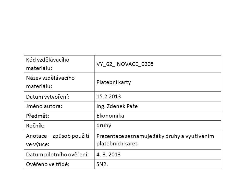 Kód vzdělávacího materiálu: VY_62_INOVACE_0205 Název vzdělávacího materiálu: Platební karty Datum vytvoření: 15.2.2013 Jméno autora: Ing.