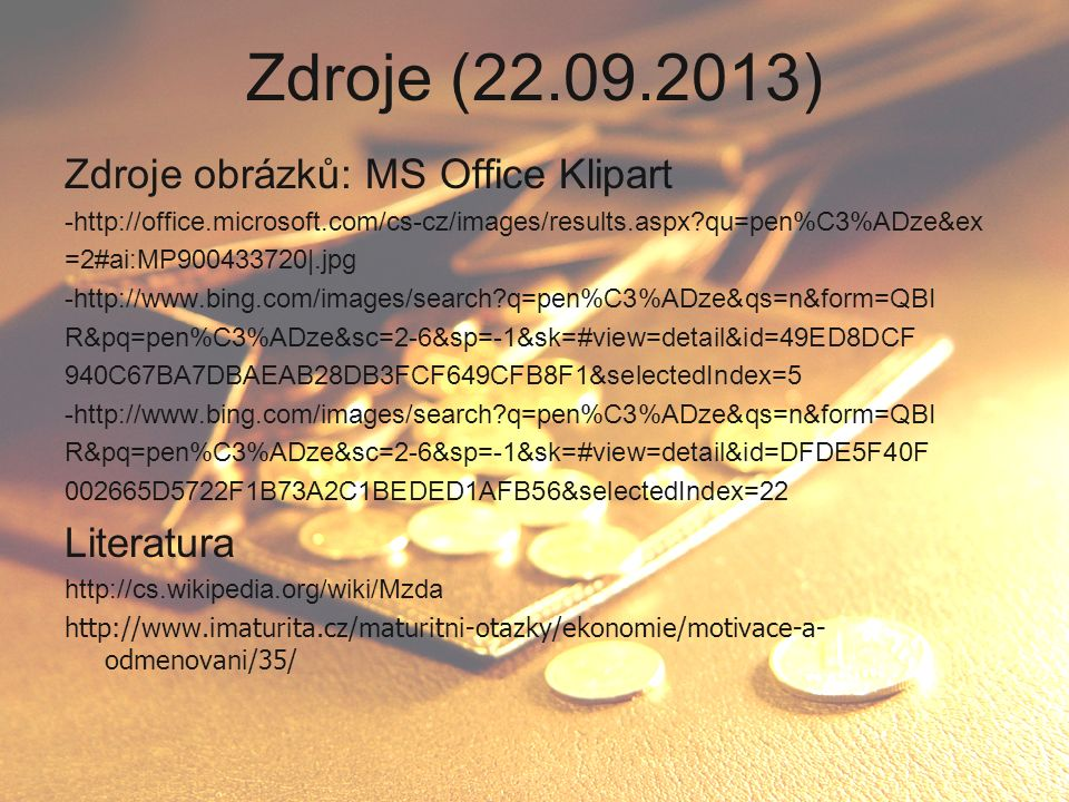 Zdroje (22.09.2013) Zdroje obrázků: MS Office Klipart -http://office.microsoft.com/cs-cz/images/results.aspx?qu=pen%C3%ADze&ex =2#ai:MP900433720|.jpg