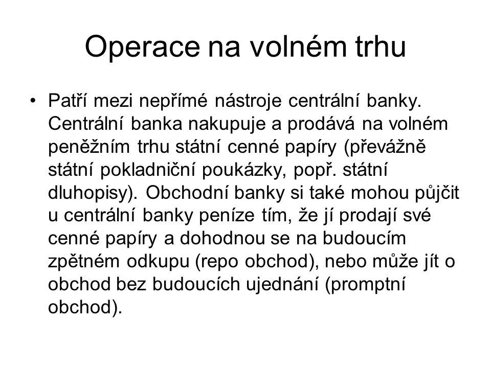 Operace na volném trhu Patří mezi nepřímé nástroje centrální banky.