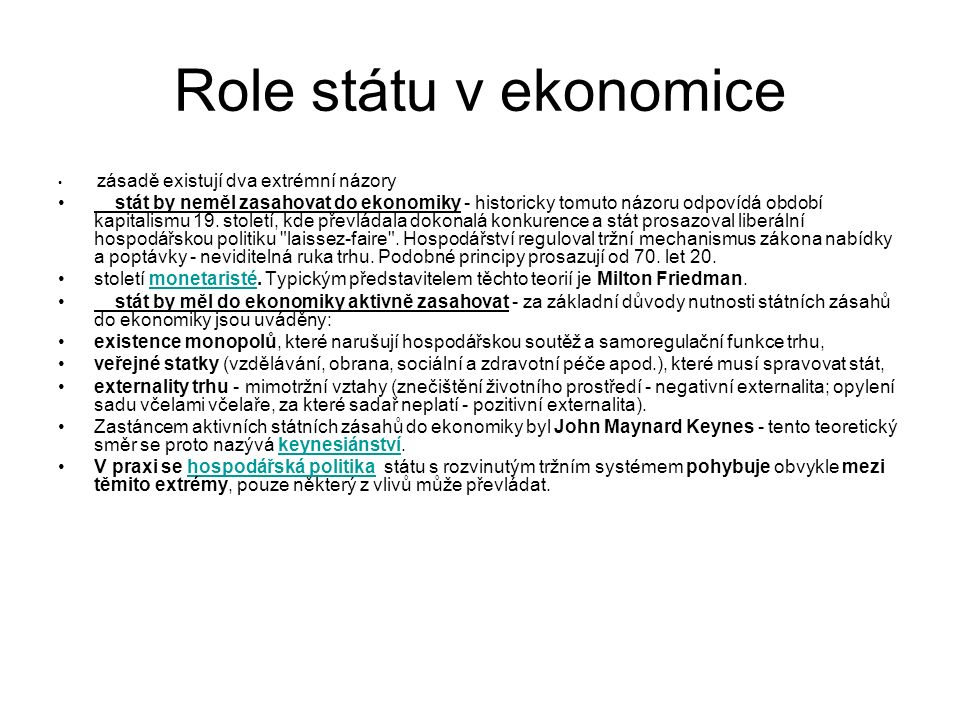 Role státu v ekonomice zásadě existují dva extrémní názory stát by neměl zasahovat do ekonomiky - historicky tomuto názoru odpovídá období kapitalismu 19.
