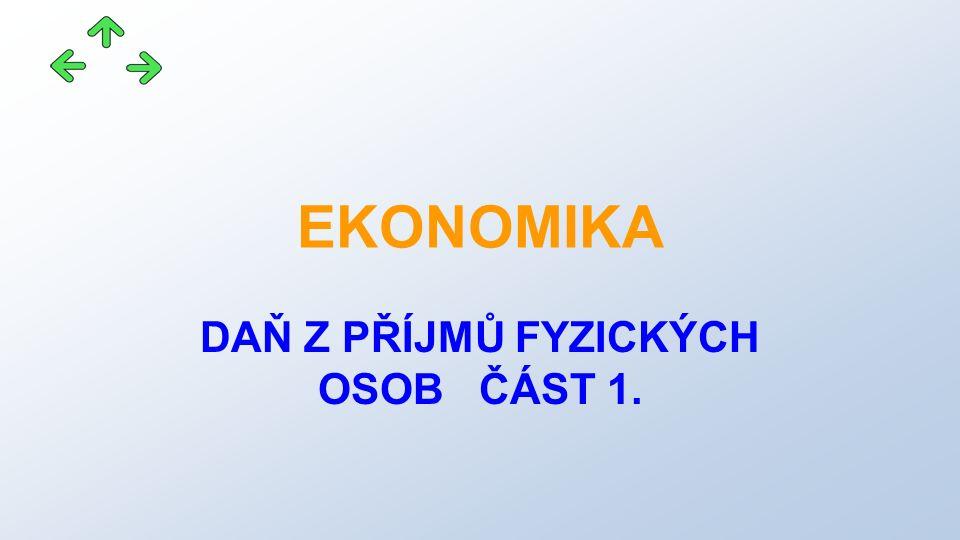 EKONOMIKA DAŇ Z PŘÍJMŮ FYZICKÝCH OSOB ČÁST 1.