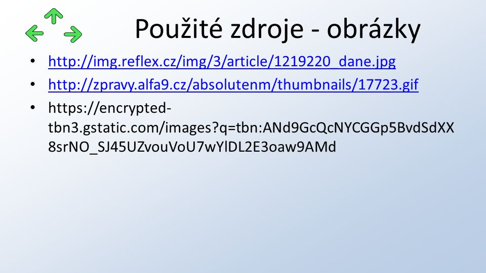 Použité zdroje - obrázky http://img.reflex.cz/img/3/article/1219220_dane.jpg http://zpravy.alfa9.cz/absolutenm/thumbnails/17723.gif https://encrypted- tbn3.gstatic.com/images?q=tbn:ANd9GcQcNYCGGp5BvdSdXX 8srNO_SJ45UZvouVoU7wYlDL2E3oaw9AMd