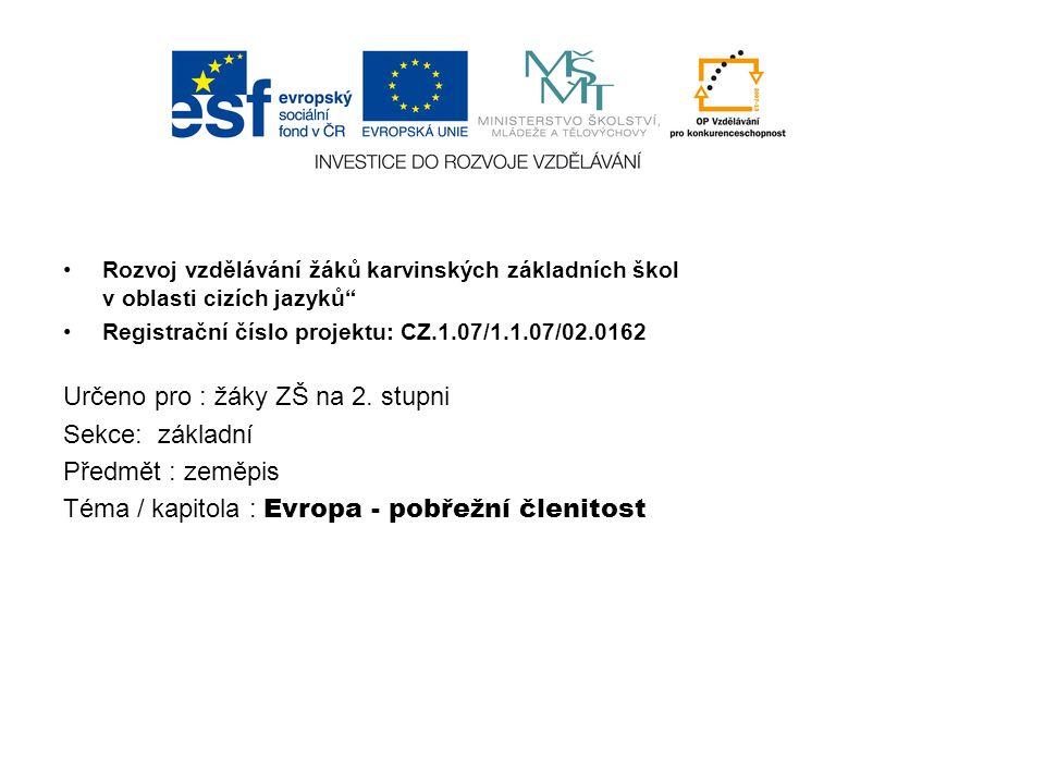 Rozvoj vzdělávání žáků karvinských základních škol v oblasti cizích jazyků Registrační číslo projektu: CZ.1.07/1.1.07/02.0162 Určeno pro : žáky ZŠ na 2.