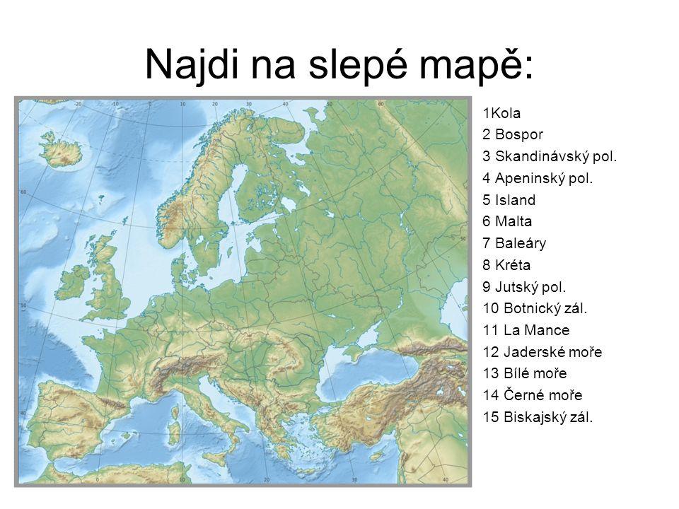 Najdi na slepé mapě: 1Kola 2 Bospor 3 Skandinávský pol.