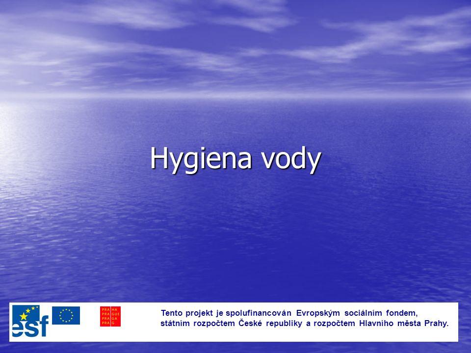 Hygiena vody Tento projekt je spolufinancován Evropským sociálním fondem, státním rozpočtem České republiky a rozpočtem Hlavního města Prahy.