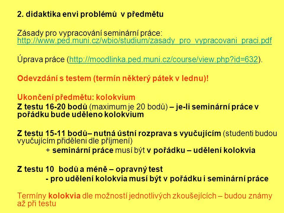 2. didaktika envi problémů v předmětu Zásady pro vypracování seminární práce: http://www.ped.muni.cz/wbio/studium/zasady_pro_vypracovani_praci.pdf htt