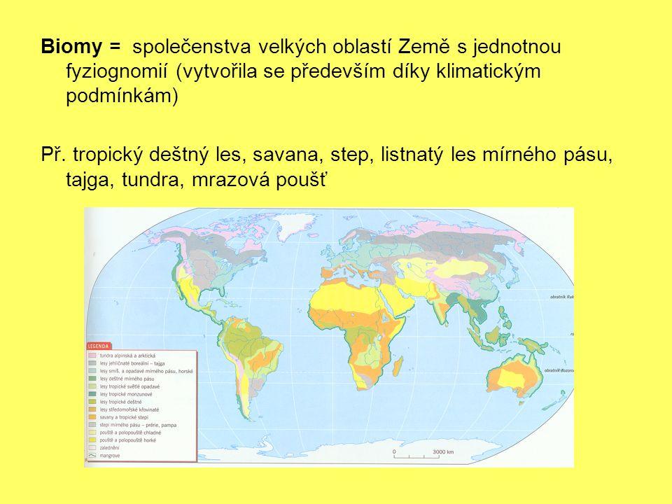 Biomy = společenstva velkých oblastí Země s jednotnou fyziognomií (vytvořila se především díky klimatickým podmínkám) Př.