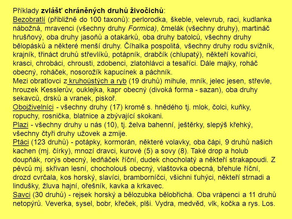 Příklady zvlášť chráněných druhů živočichů: Bezobratlí (přibližně do 100 taxonů): perlorodka, škeble, velevrub, raci, kudlanka nábožná, mravenci (všechny druhy Formica), čmelák (všechny druhy), martináč hrušňový, oba druhy jasoňů a otakárků, oba druhy batolců, všechny druhy bělopásků a některé menší druhy.