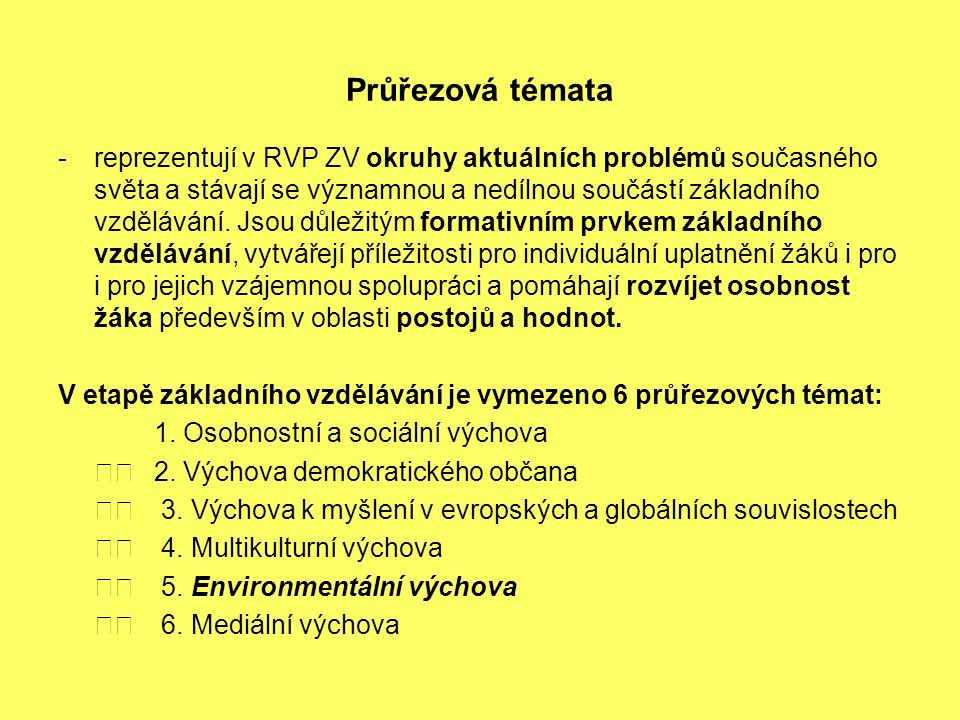 Průřezová témata -reprezentují v RVP ZV okruhy aktuálních problémů současného světa a stávají se významnou a nedílnou součástí základního vzdělávání.