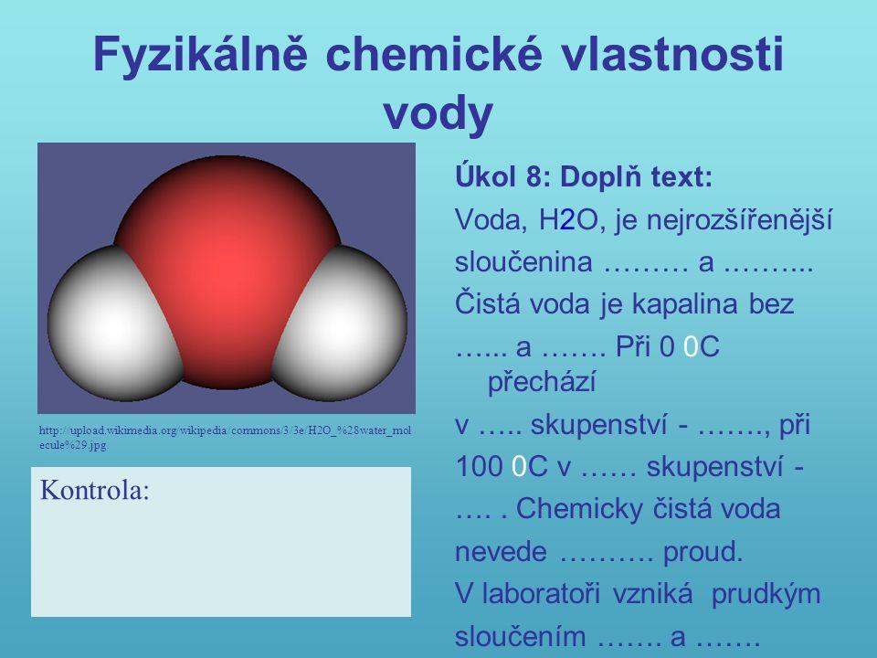 Fyzikálně chemické vlastnosti vody Úkol 8: Doplň text: Voda, H2O, je nejrozšířenější sloučenina ……… a.……...