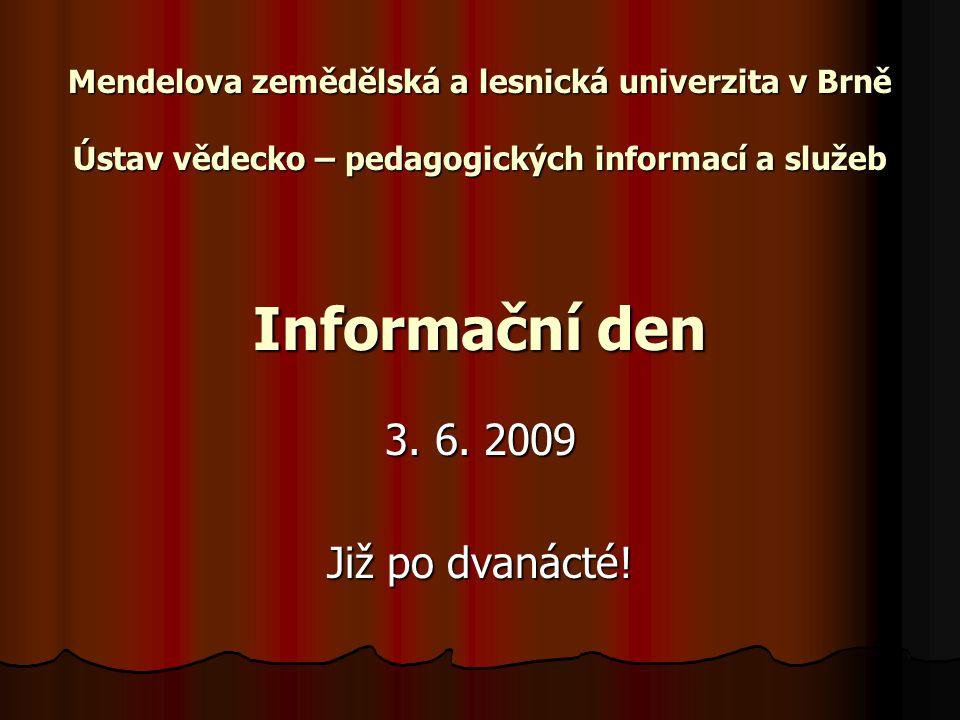 Mendelova zemědělská a lesnická univerzita v Brně Ústav vědecko – pedagogických informací a služeb Informační den 3.