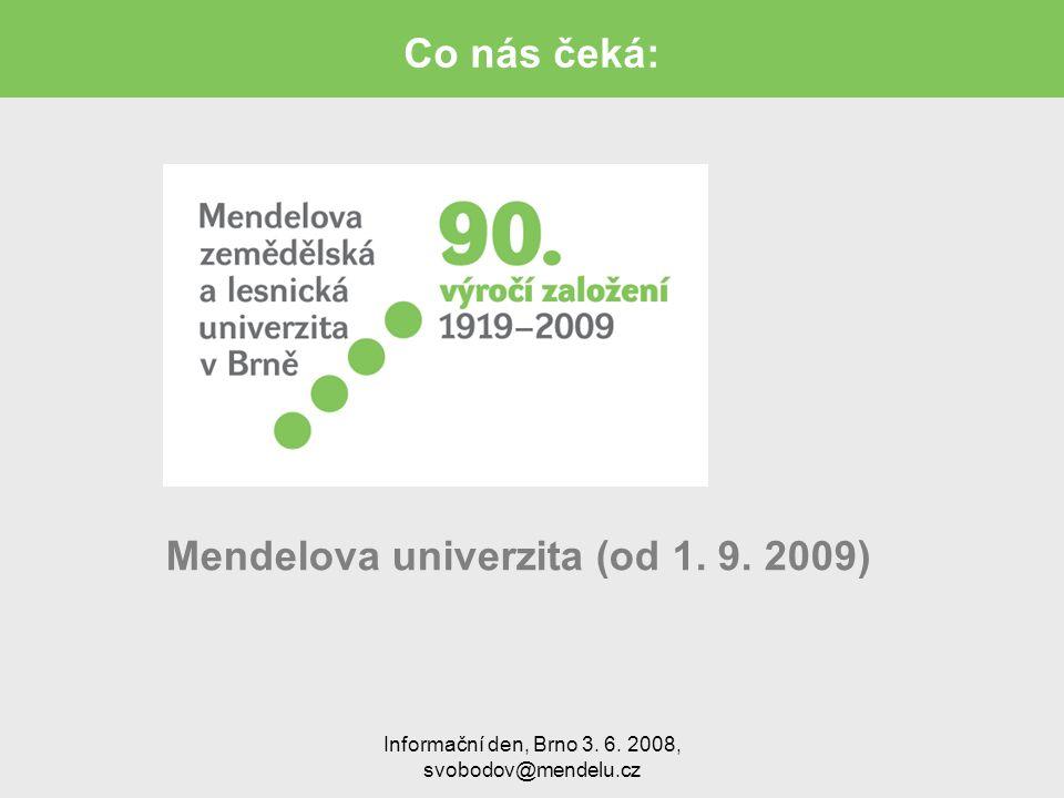 Informační den, Brno 3. 6. 2008, svobodov@mendelu.cz Co nás čeká: Mendelova univerzita (od 1.