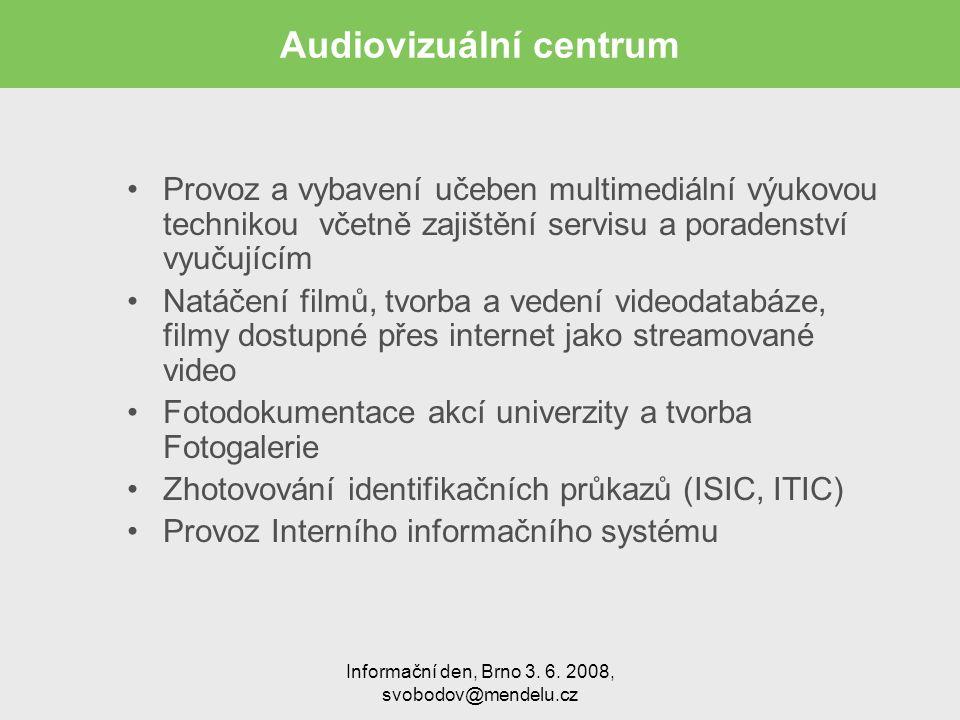 Audiovizuální centrum Provoz a vybavení učeben multimediální výukovou technikou včetně zajištění servisu a poradenství vyučujícím Natáčení filmů, tvorba a vedení videodatabáze, filmy dostupné přes internet jako streamované video Fotodokumentace akcí univerzity a tvorba Fotogalerie Zhotovování identifikačních průkazů (ISIC, ITIC) Provoz Interního informačního systému