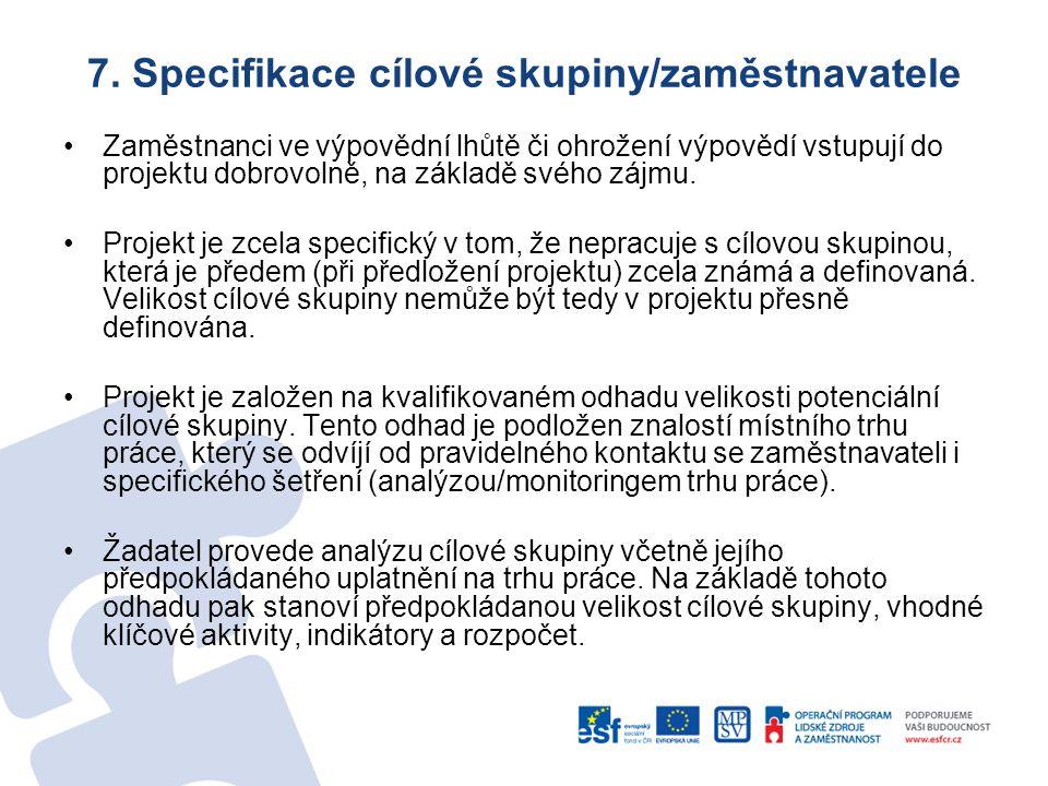 7. Specifikace cílové skupiny/zaměstnavatele Zaměstnanci ve výpovědní lhůtě či ohrožení výpovědí vstupují do projektu dobrovolně, na základě svého záj