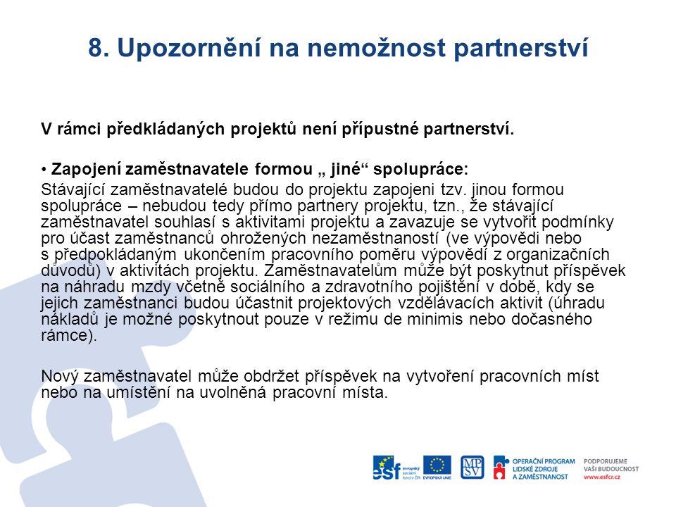 """8. Upozornění na nemožnost partnerství V rámci předkládaných projektů není přípustné partnerství. Zapojení zaměstnavatele formou """" jiné"""" spolupráce: S"""