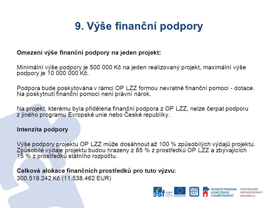 9. Výše finanční podpory Omezení výše finanční podpory na jeden projekt: Minimální výše podpory je 500 000 Kč na jeden realizovaný projekt, maximální