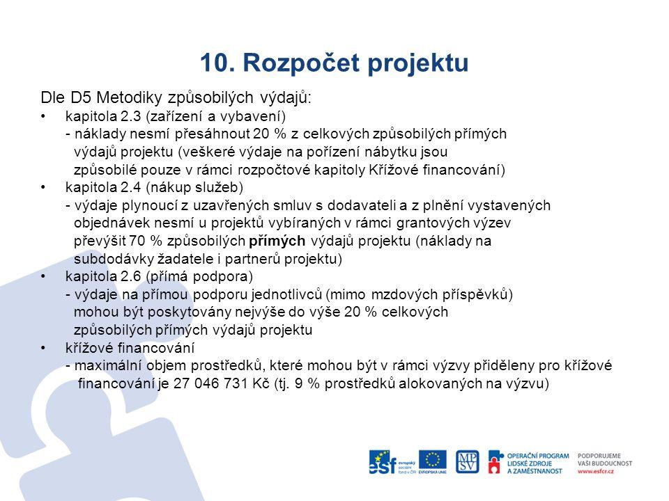 10. Rozpočet projektu Dle D5 Metodiky způsobilých výdajů: kapitola 2.3 (zařízení a vybavení) - náklady nesmí přesáhnout 20 % z celkových způsobilých p