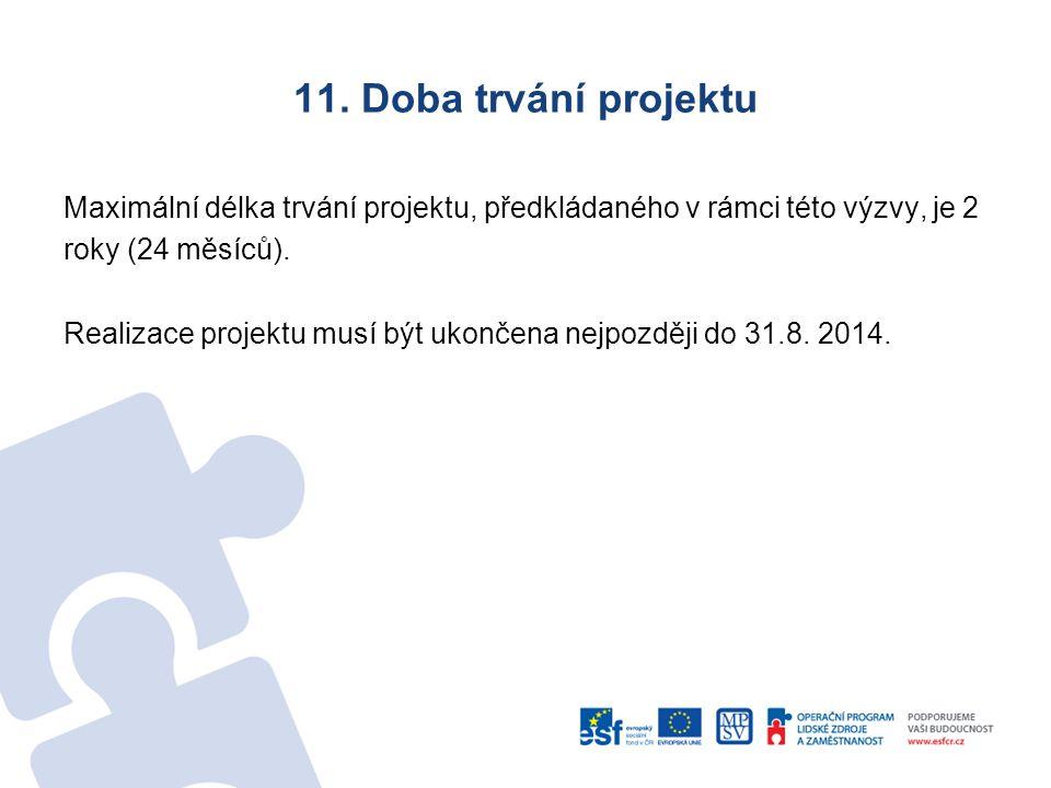 11. Doba trvání projektu Maximální délka trvání projektu, předkládaného v rámci této výzvy, je 2 roky (24 měsíců). Realizace projektu musí být ukončen