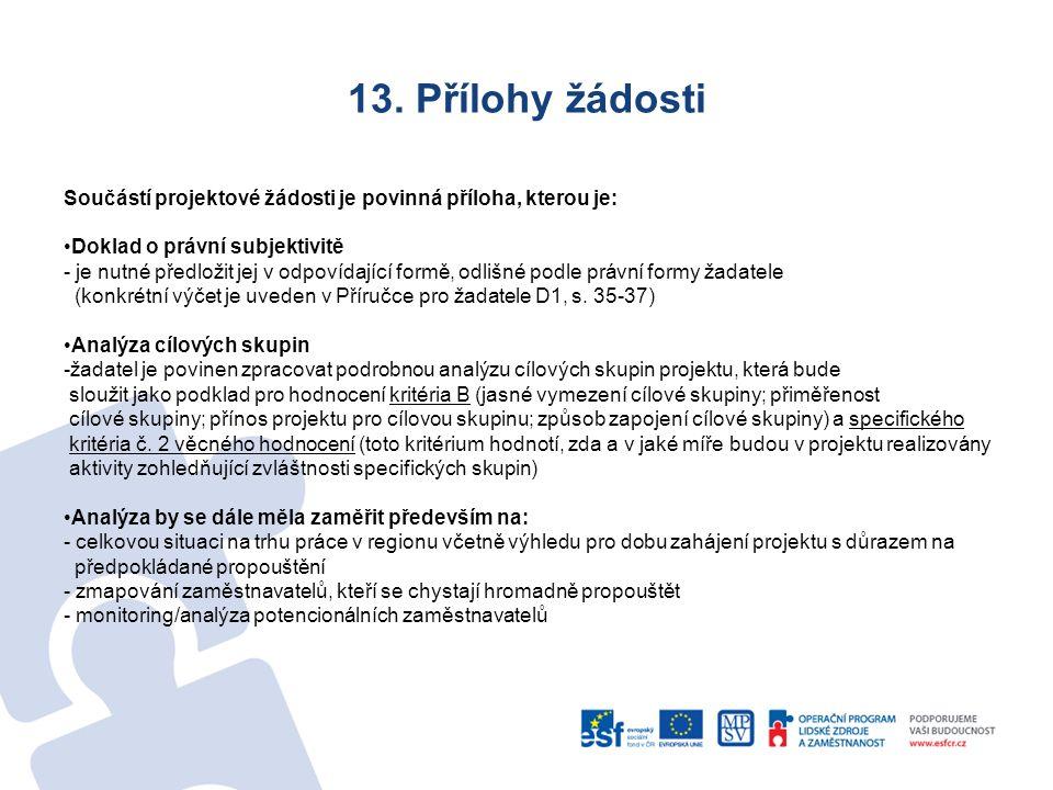 13. Přílohy žádosti Součástí projektové žádosti je povinná příloha, kterou je: Doklad o právní subjektivitě - je nutné předložit jej v odpovídající fo