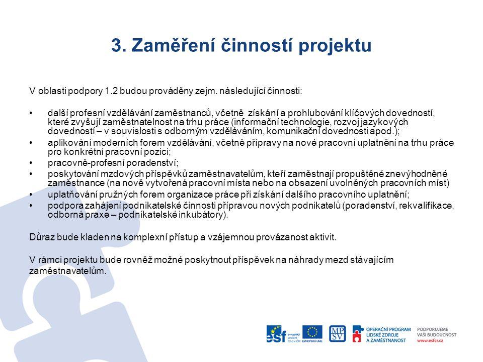 3. Zaměření činností projektu V oblasti podpory 1.2 budou prováděny zejm. následující činnosti: další profesní vzdělávání zaměstnanců, včetně získání