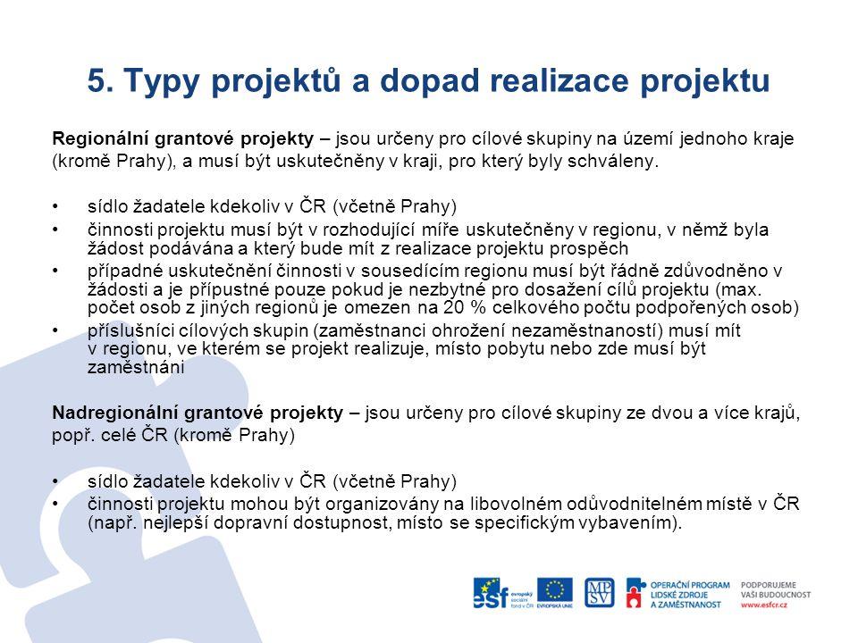 5. Typy projektů a dopad realizace projektu Regionální grantové projekty – jsou určeny pro cílové skupiny na území jednoho kraje (kromě Prahy)' a musí
