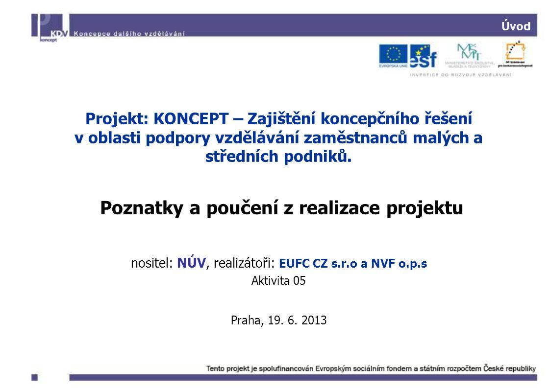 Úvod Projekt: KONCEPT – Zajištění koncepčního řešení v oblasti podpory vzdělávání zaměstnanců malých a středních podniků. Poznatky a poučení z realiza