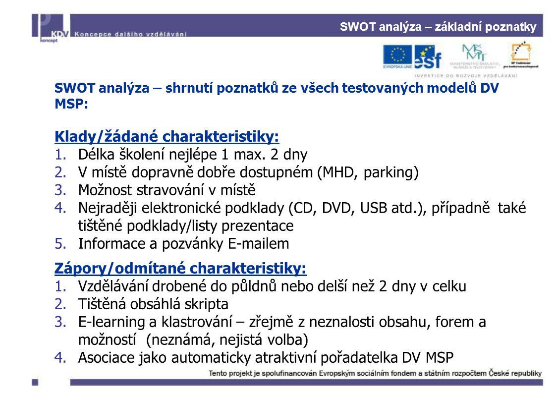 SWOT analýza – základní poznatky SWOT analýza – shrnutí poznatků ze všech testovaných modelů DV MSP: Klady/žádané charakteristiky: 1.Délka školení nejlépe 1 max.