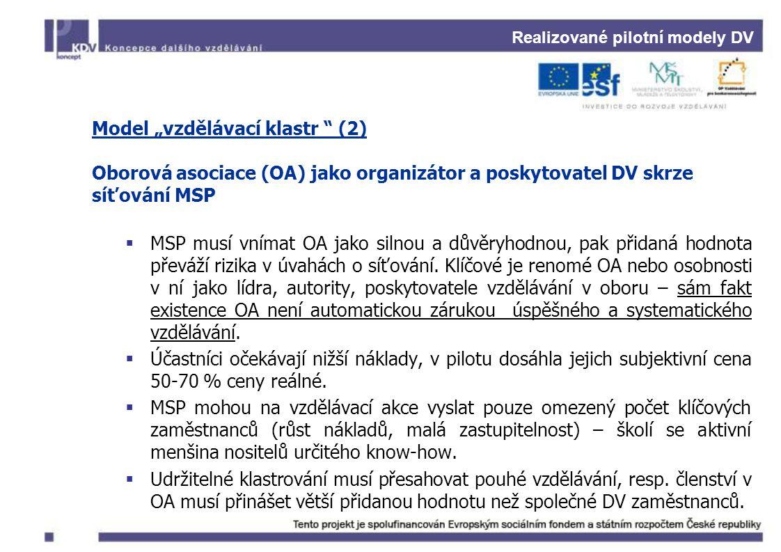 """Realizované pilotní modely DV Model """"vzdělávací klastr """" (2) Oborová asociace (OA) jako organizátor a poskytovatel DV skrze síťování MSP  MSP musí vn"""