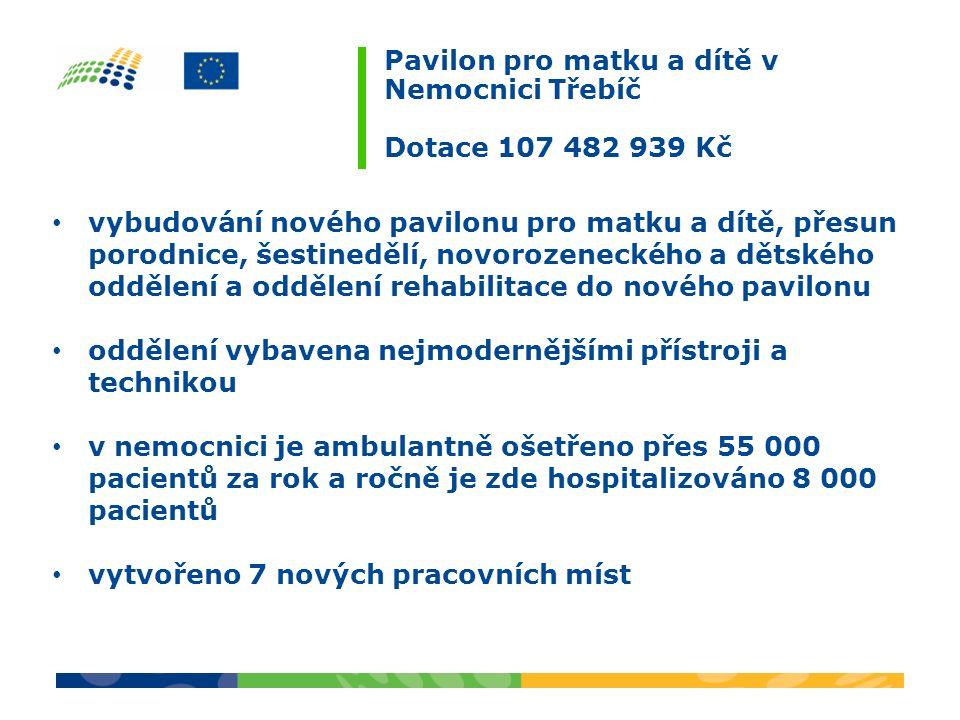 Pavilon pro matku a dítě v Nemocnici Třebíč Dotace 107 482 939 Kč vybudování nového pavilonu pro matku a dítě, přesun porodnice, šestinedělí, novoroze