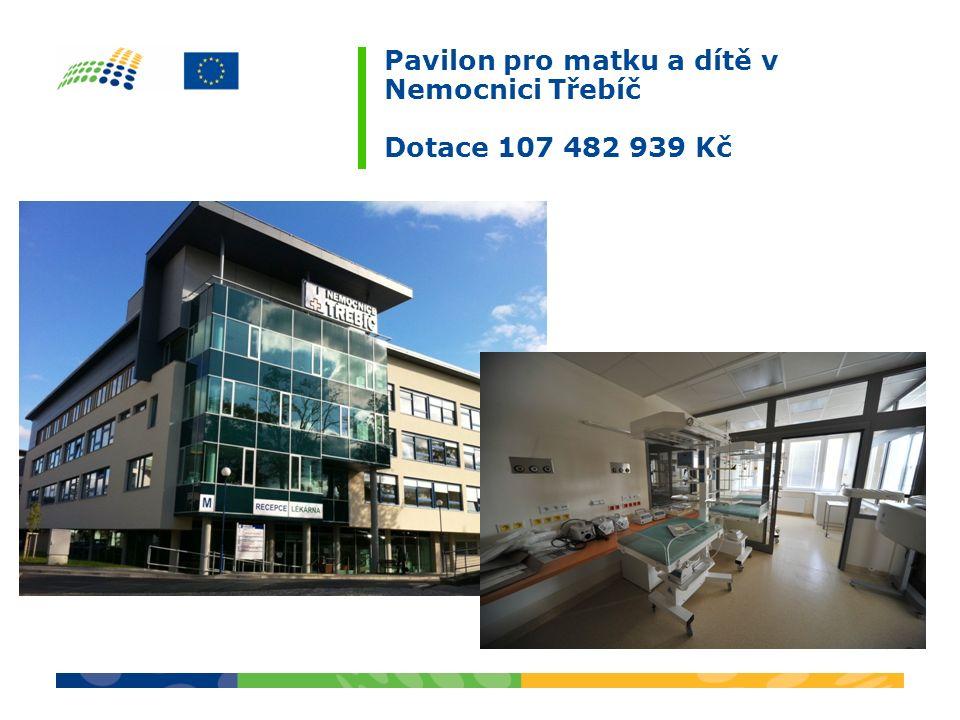 Pavilon pro matku a dítě v Nemocnici Třebíč Dotace 107 482 939 Kč