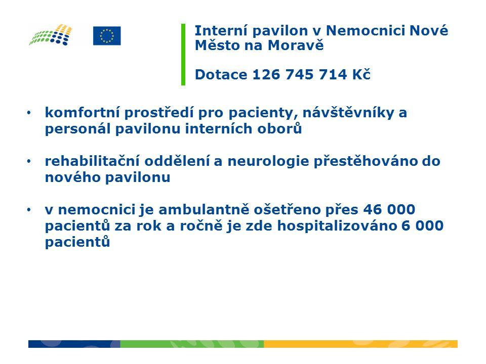 Interní pavilon v Nemocnici Nové Město na Moravě Dotace 126 745 714 Kč komfortní prostředí pro pacienty, návštěvníky a personál pavilonu interních obo