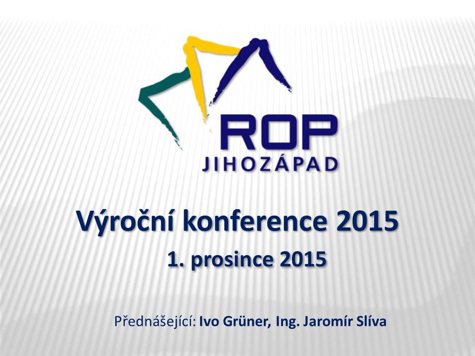 Výroční konference 2015 1. prosince 2015 Přednášející: Ivo Grüner, Ing. Jaromír Slíva