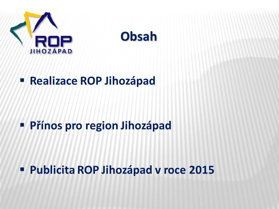 Obsah  Realizace ROP Jihozápad  Přínos pro region Jihozápad  Publicita ROP Jihozápad v roce 2015