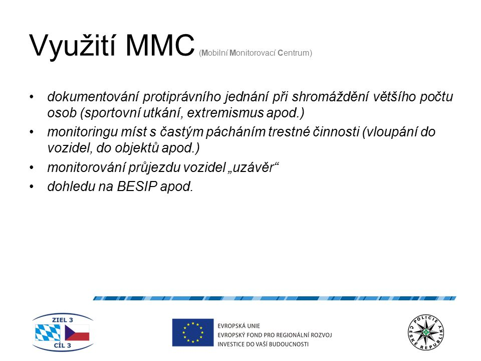 Využití MMC (Mobilní Monitorovací Centrum) dokumentování protiprávního jednání při shromáždění většího počtu osob (sportovní utkání, extremismus apod.