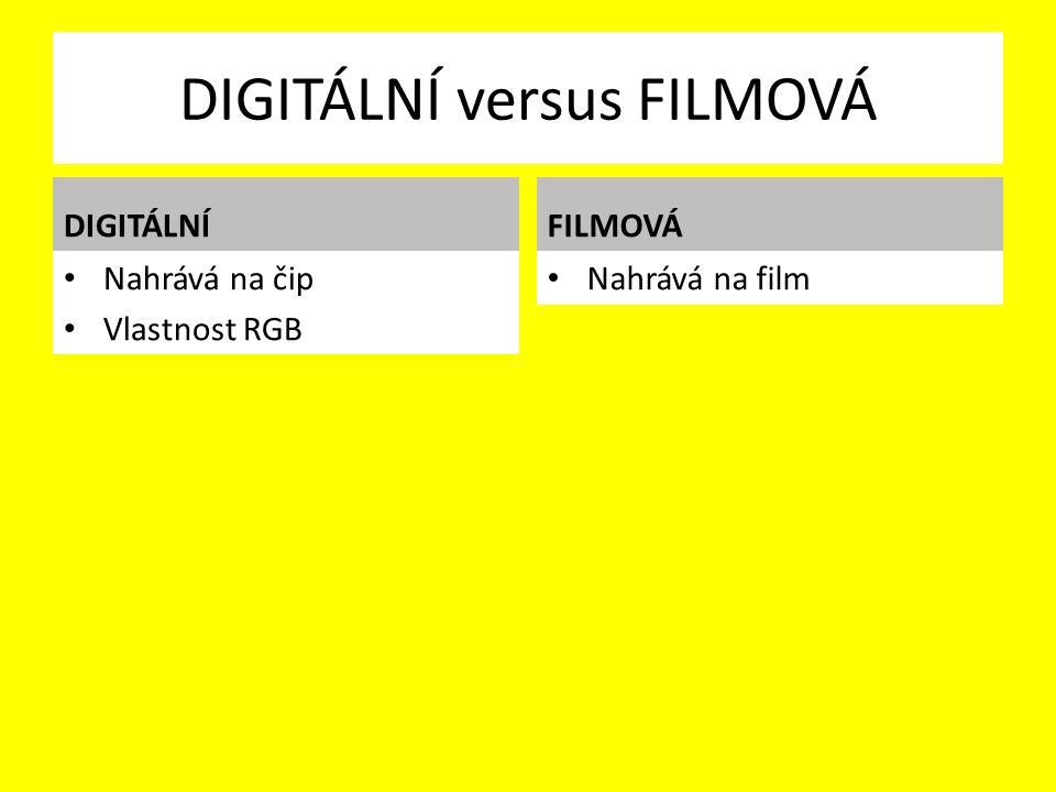 DIGITÁLNÍ versus FILMOVÁ DIGITÁLNÍ Nahrává na čip Vlastnost RGB FILMOVÁ Nahrává na film