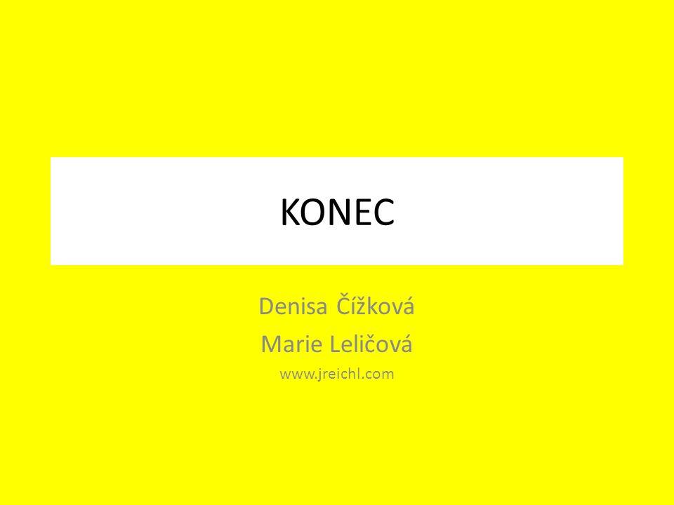 KONEC Denisa Čížková Marie Leličová www.jreichl.com