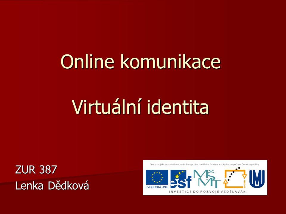 Online komunikace Virtuální identita ZUR 387 Lenka Dědková