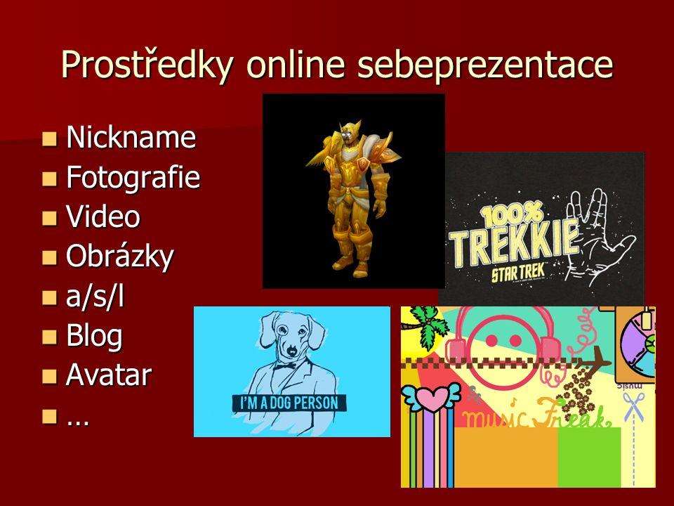 Prostředky online sebeprezentace Nickname Nickname Fotografie Fotografie Video Video Obrázky Obrázky a/s/l a/s/l Blog Blog Avatar Avatar …